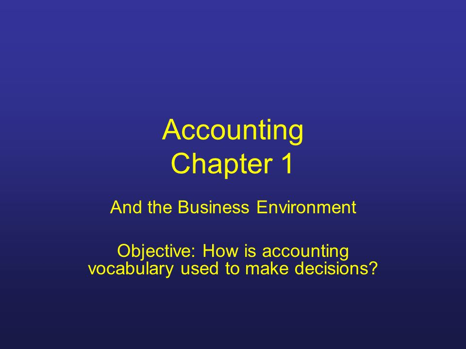 The Basis for Business Decisions Accounting – information system that measures business activities, processes that information into reports, and communicates the results to decision makers Personal use – financial planning, education expenses, loans, car payments, income taxes, and investments