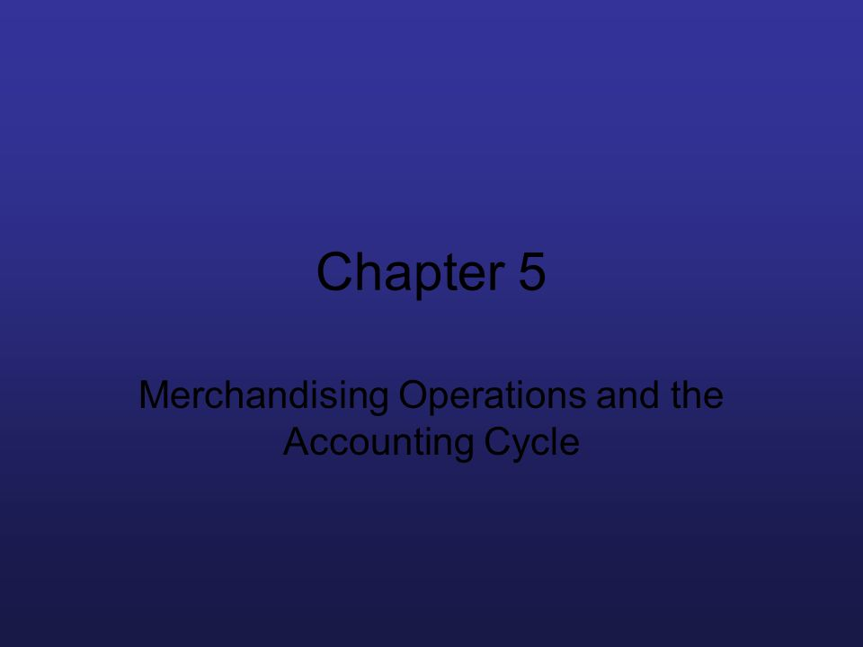 Chapter 5 Merchandising Operations and the Accounting Cycle