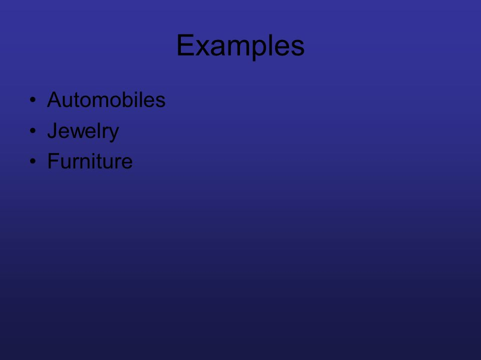 Examples Automobiles Jewelry Furniture