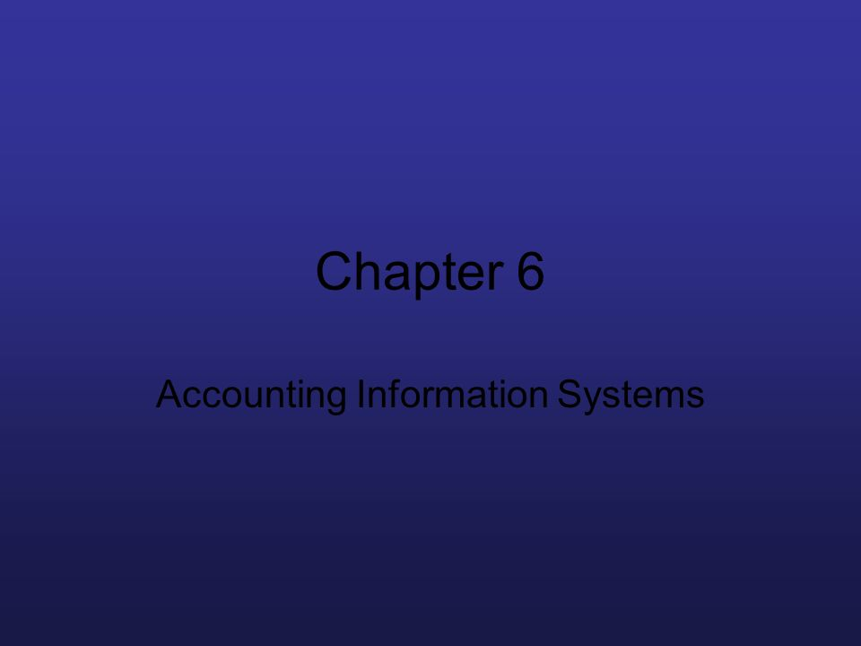 Chapter 6 Accounting Information Systems