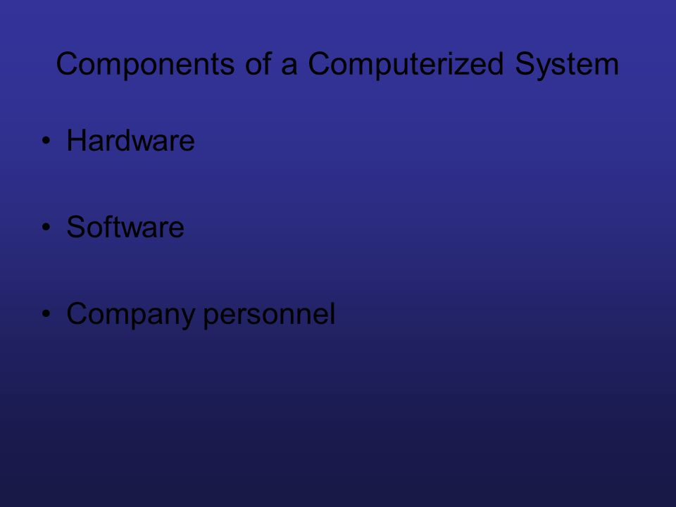 Components of a Computerized System Hardware Software Company personnel