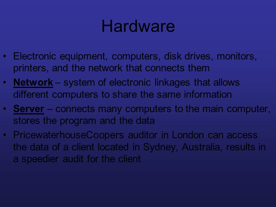 Hardware Electronic equipment, computers, disk drives, monitors, printers, and the network that connects them Network – system of electronic linkages