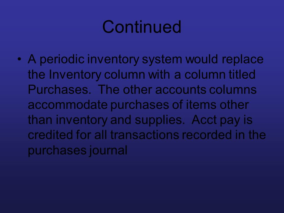 Continued A periodic inventory system would replace the Inventory column with a column titled Purchases. The other accounts columns accommodate purcha