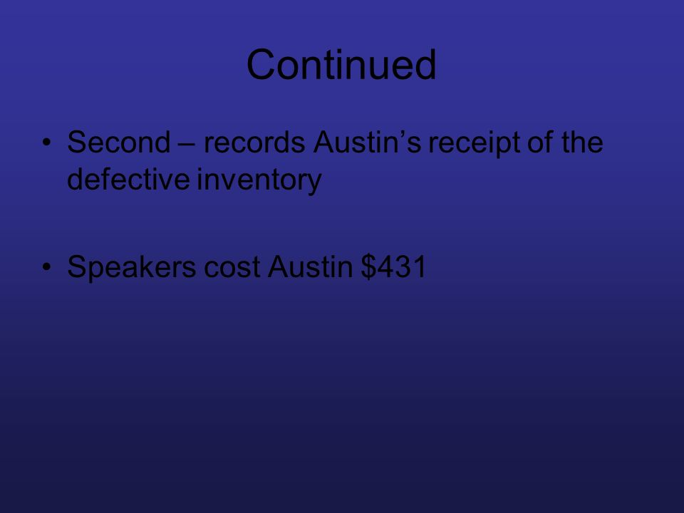 Continued Second – records Austins receipt of the defective inventory Speakers cost Austin $431