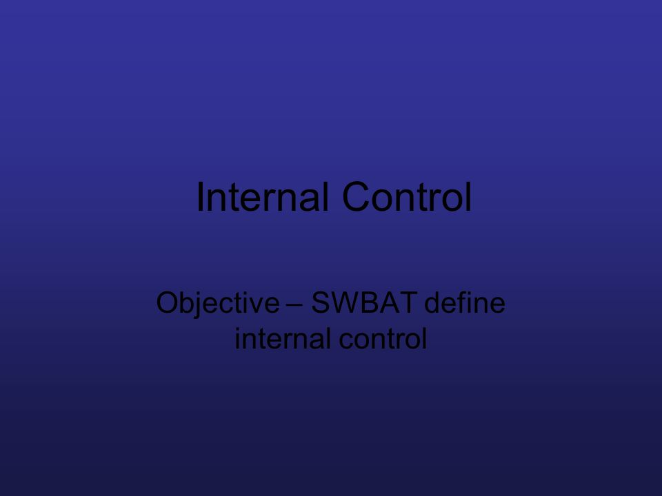 Internal Control Objective – SWBAT define internal control