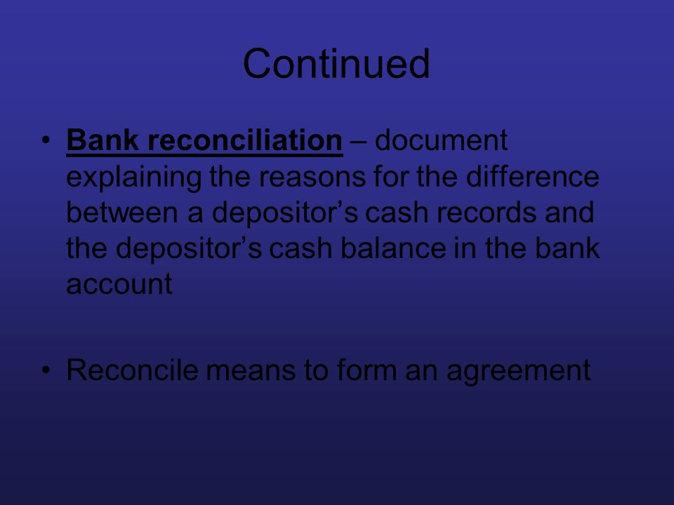 Continued Bank reconciliation – document explaining the reasons for the difference between a depositors cash records and the depositors cash balance i
