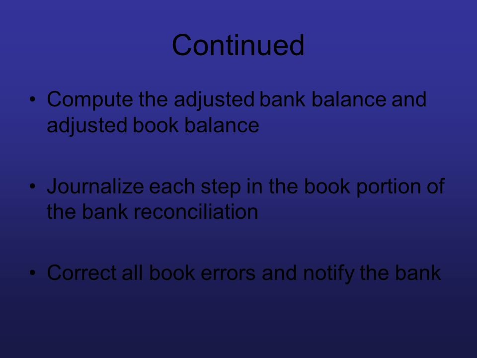 Continued Compute the adjusted bank balance and adjusted book balance Journalize each step in the book portion of the bank reconciliation Correct all