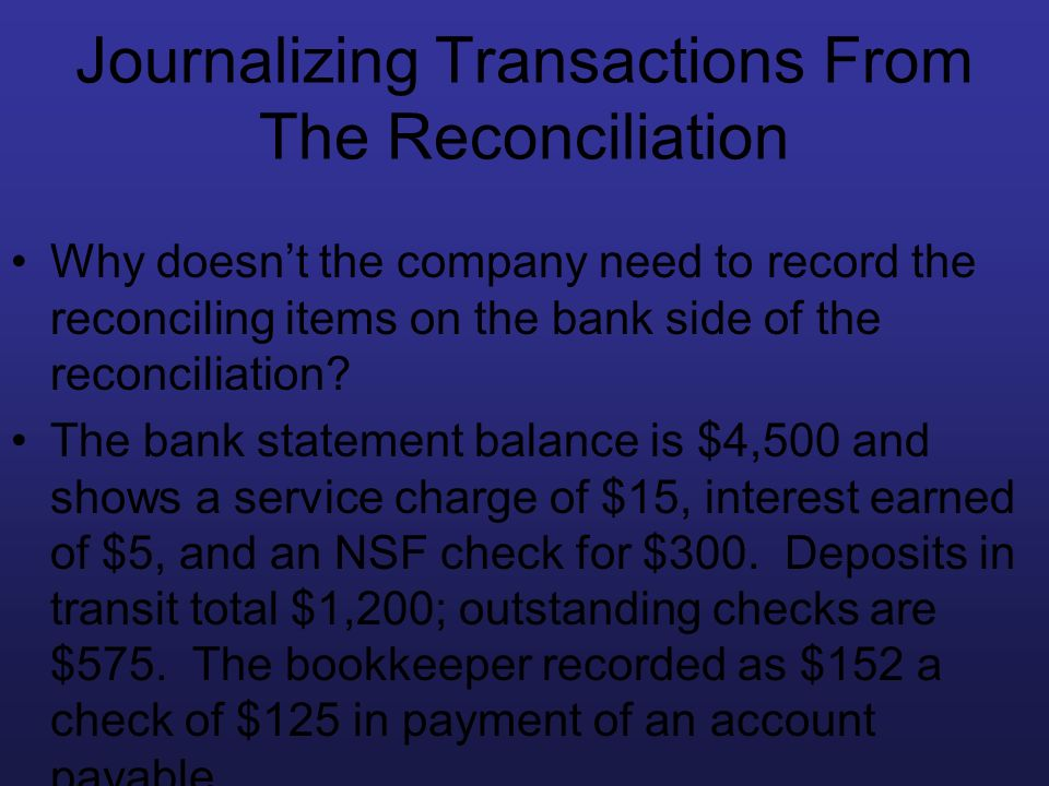 Journalizing Transactions From The Reconciliation Why doesnt the company need to record the reconciling items on the bank side of the reconciliation?