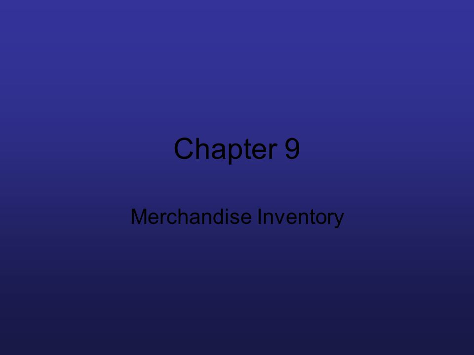 Chapter 9 Merchandise Inventory