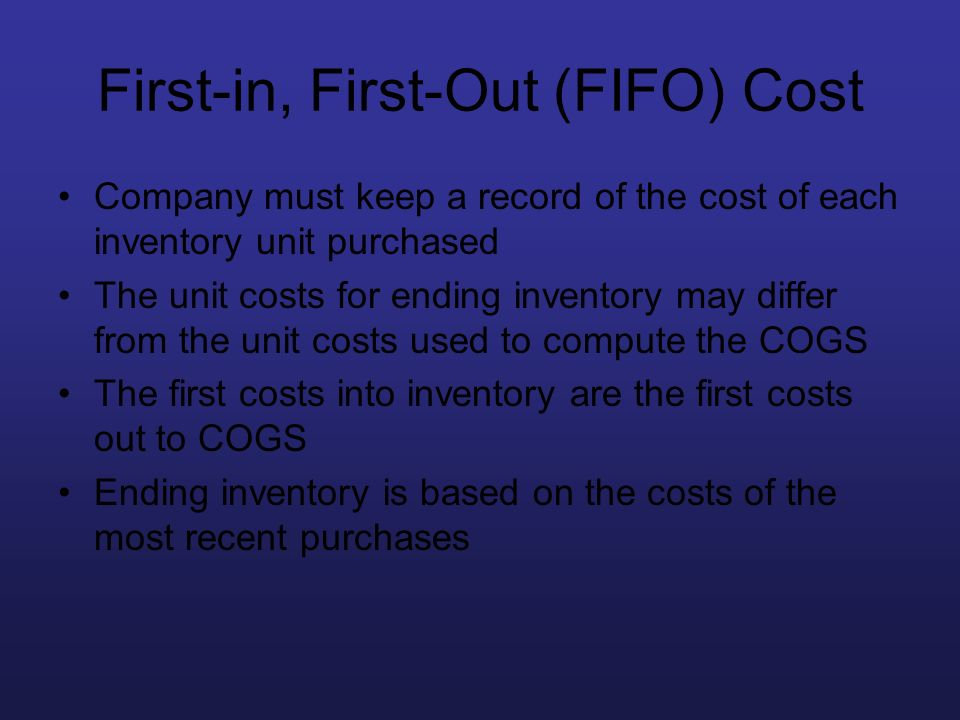 First-in, First-Out (FIFO) Cost Company must keep a record of the cost of each inventory unit purchased The unit costs for ending inventory may differ