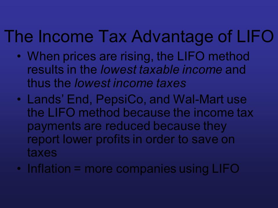 The Income Tax Advantage of LIFO When prices are rising, the LIFO method results in the lowest taxable income and thus the lowest income taxes Lands E