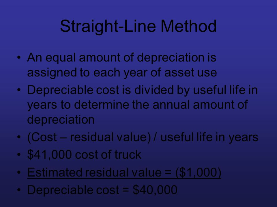 Straight-Line Method An equal amount of depreciation is assigned to each year of asset use Depreciable cost is divided by useful life in years to dete