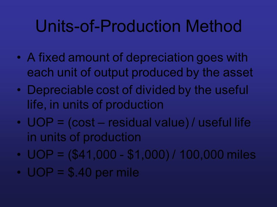 Units-of-Production Method A fixed amount of depreciation goes with each unit of output produced by the asset Depreciable cost of divided by the usefu