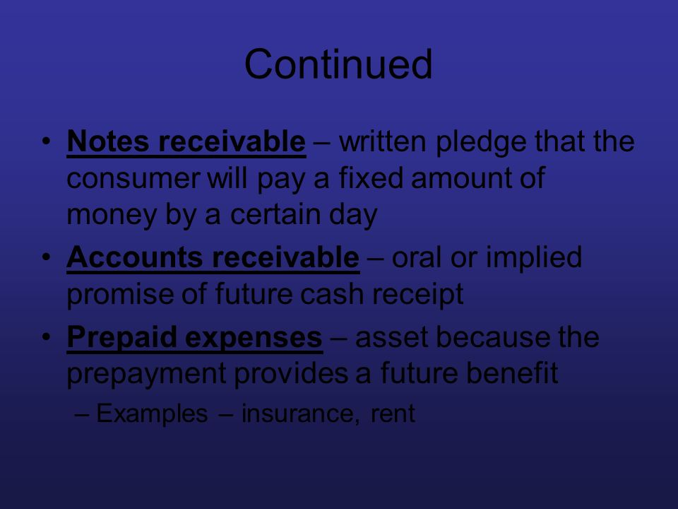 Continued Notes receivable – written pledge that the consumer will pay a fixed amount of money by a certain day Accounts receivable – oral or implied