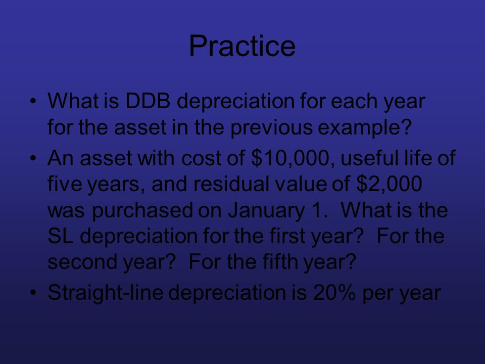 Practice What is DDB depreciation for each year for the asset in the previous example? An asset with cost of $10,000, useful life of five years, and r