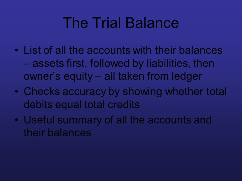 The Trial Balance List of all the accounts with their balances – assets first, followed by liabilities, then owners equity – all taken from ledger Che
