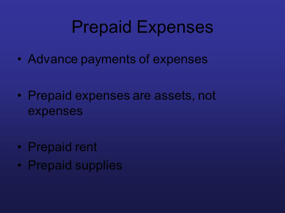 Prepaid Expenses Advance payments of expenses Prepaid expenses are assets, not expenses Prepaid rent Prepaid supplies