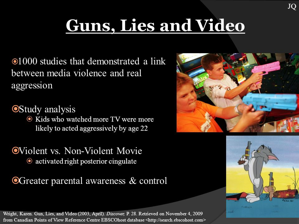 Guns, Lies and Video 1000 studies that demonstrated a link between media violence and real aggression Study analysis Kids who watched more TV were more likely to acted aggressively by age 22 Violent vs.