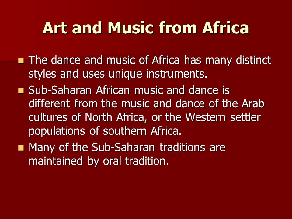 Art and Music from Africa The dance and music of Africa has many distinct styles and uses unique instruments. The dance and music of Africa has many d