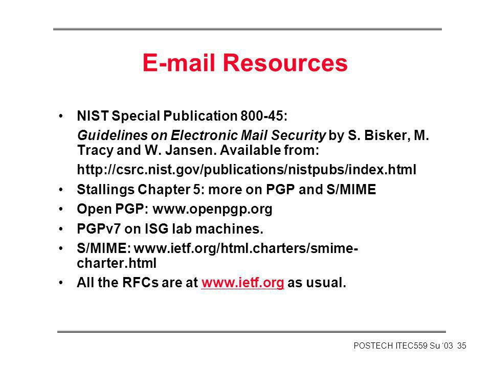 POSTECH ITEC559 Su 03 35 E-mail Resources NIST Special Publication 800-45: Guidelines on Electronic Mail Security by S. Bisker, M. Tracy and W. Jansen