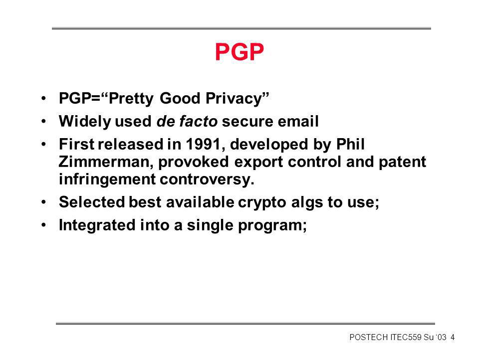 POSTECH ITEC559 Su 03 25 PGP Key Mgmt Issues Original intention was that all e-mail users would contribute to web of trust.