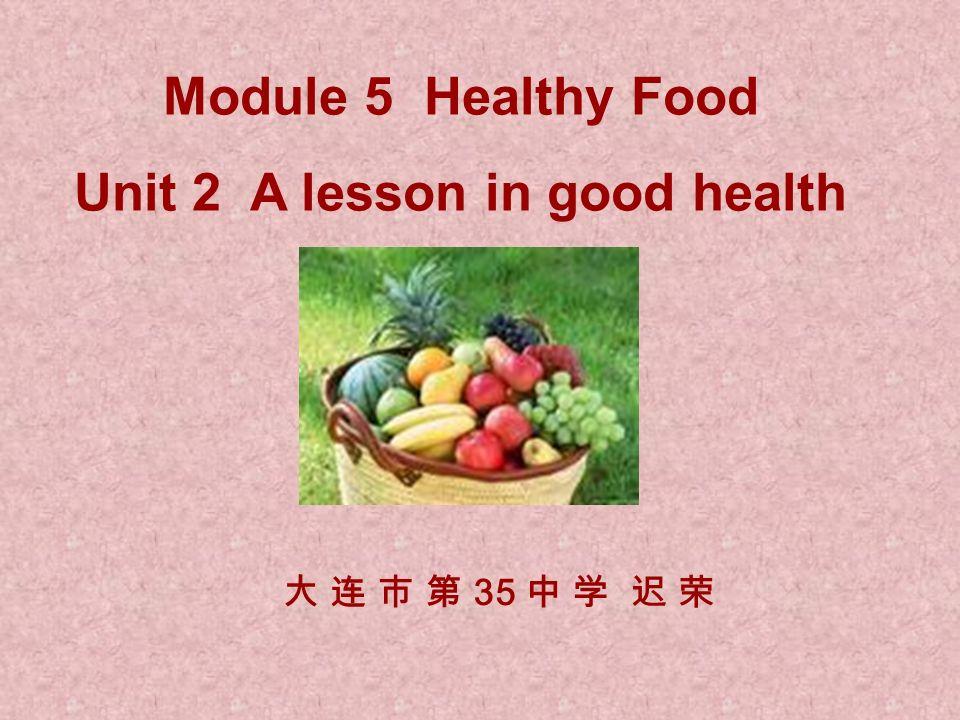 Module 5 Healthy Food Unit 2 A lesson in good health 35