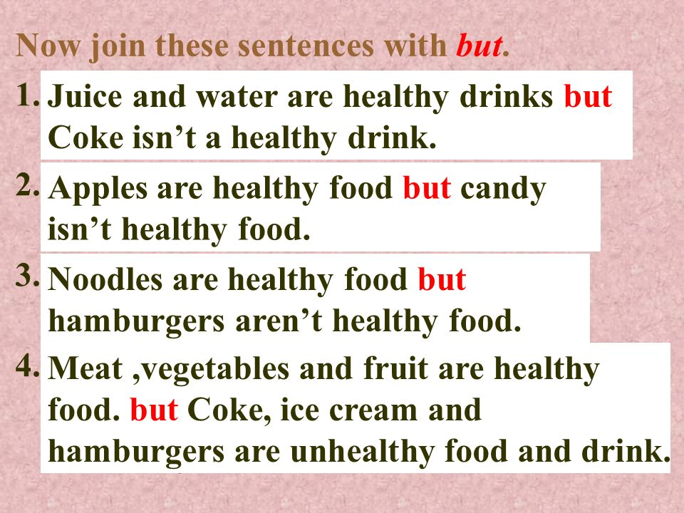 Look at these sentences. Meat and fish are healthy food. Hamburgers and candy arent healthy food. Meat and fish are healthy food but hamburgers and ca