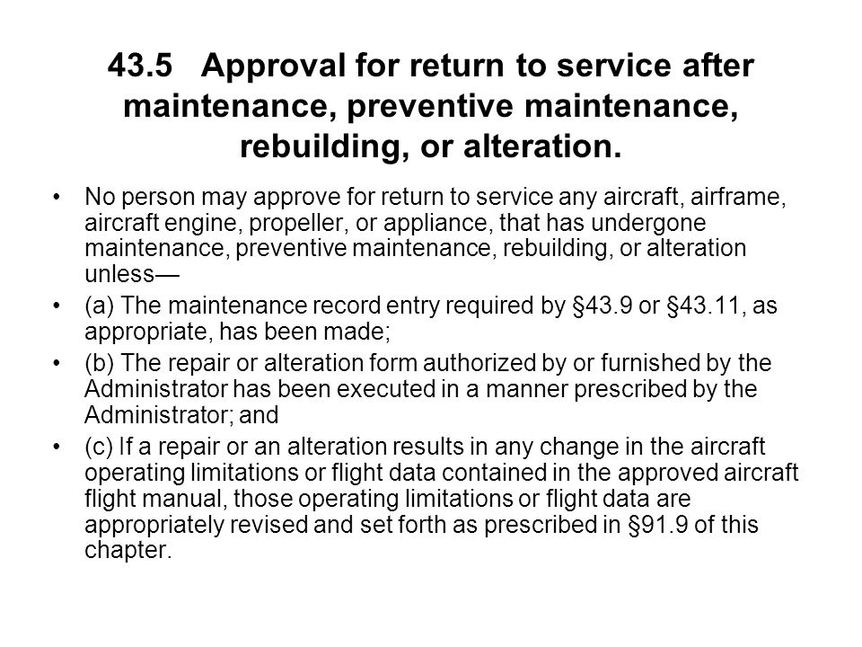 43.5 Approval for return to service after maintenance, preventive maintenance, rebuilding, or alteration. No person may approve for return to service