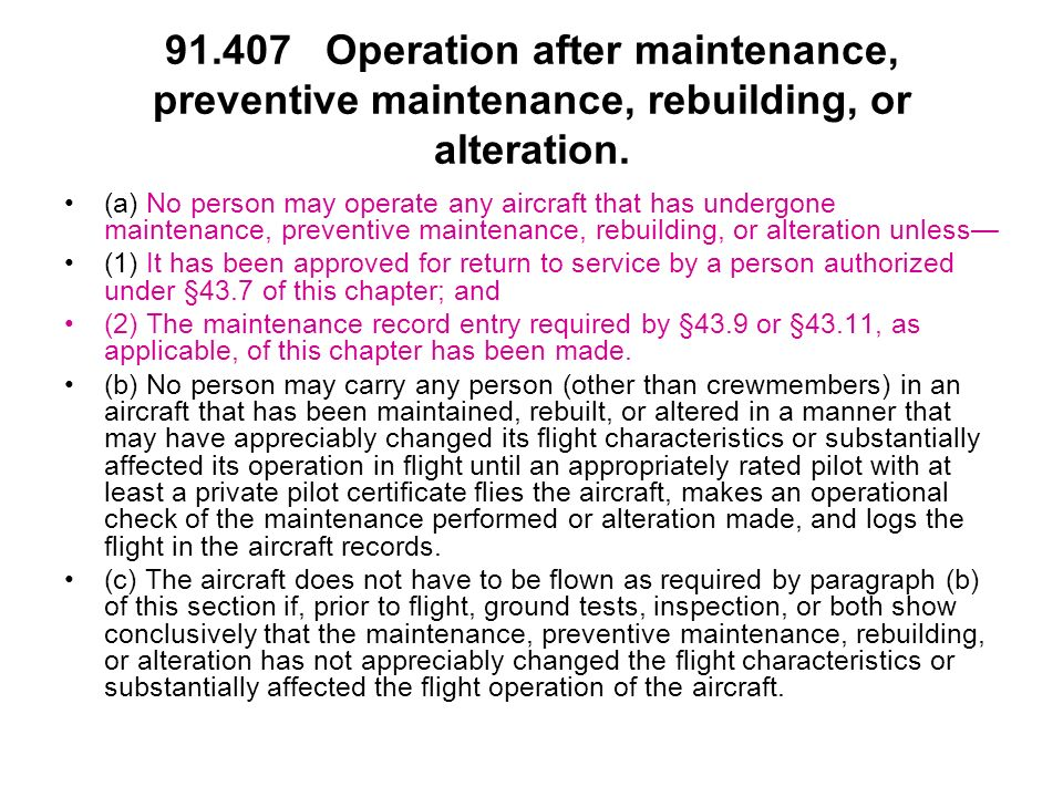 91.407 Operation after maintenance, preventive maintenance, rebuilding, or alteration. (a) No person may operate any aircraft that has undergone maint