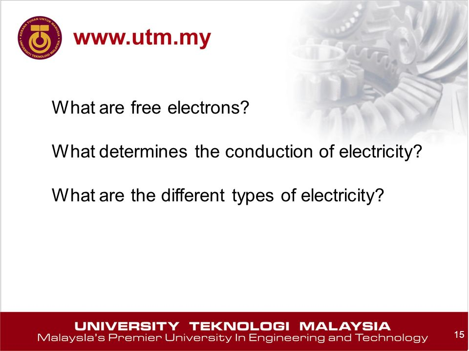 15 What are free electrons? What determines the conduction of electricity? What are the different types of electricity?