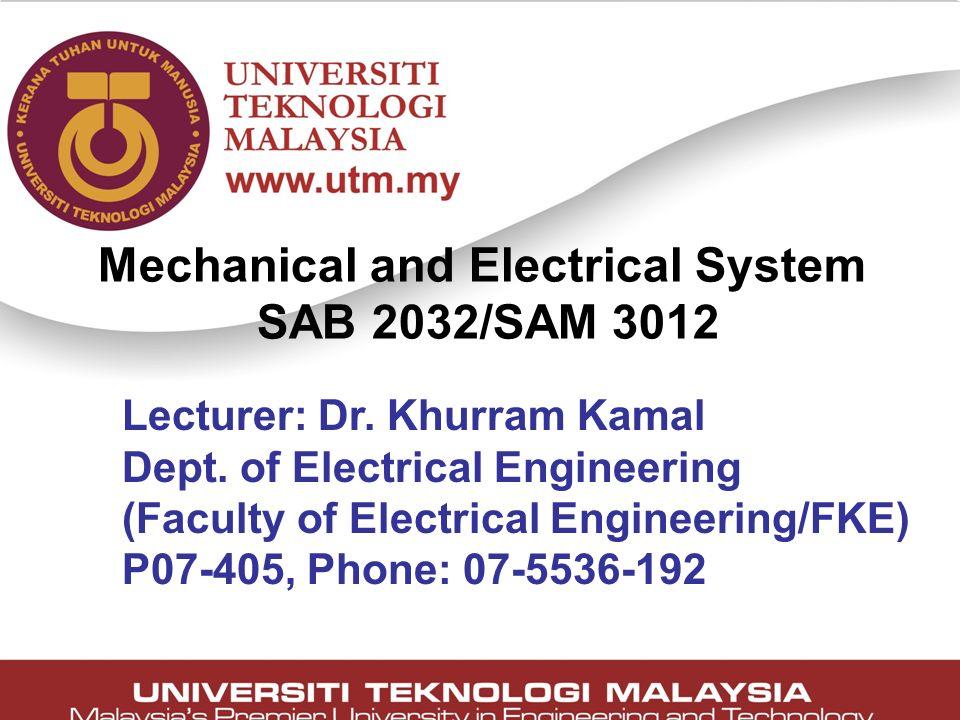 2 Lecturer: Dr. Khurram Kamal Dept. of Electrical Engineering (Faculty of Electrical Engineering/FKE) P07-405, Phone: 07-5536-192 Mechanical and Elect