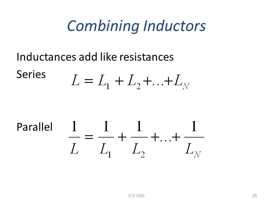 29 Combining Inductors Inductances add like resistances Series Parallel 29ECE 206L