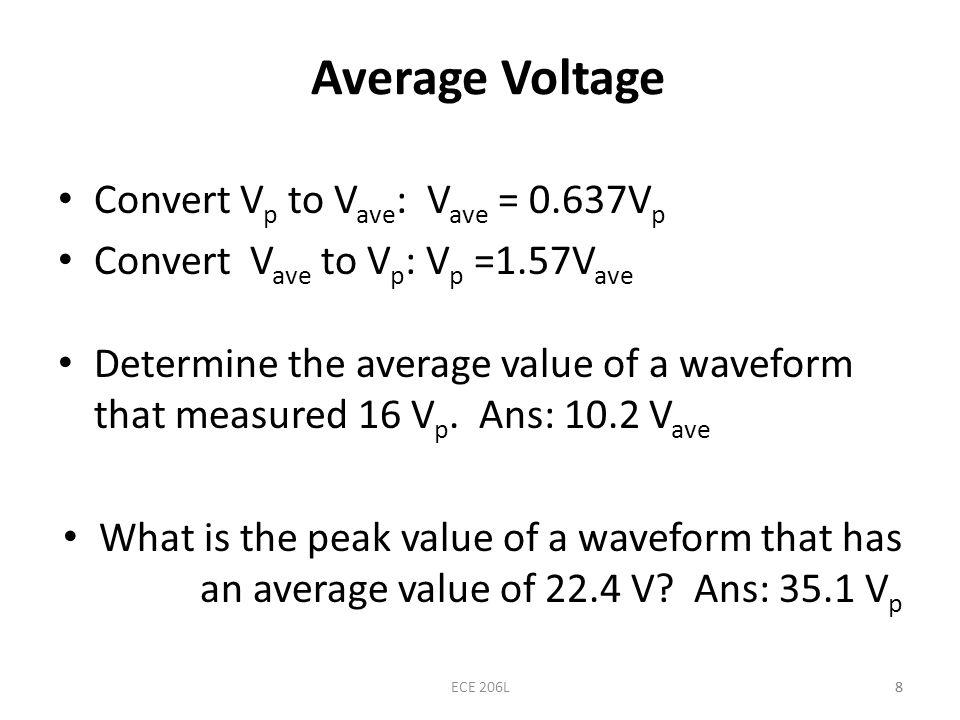 8 Average Voltage Convert V p to V ave : V ave = 0.637V p Convert V ave to V p : V p =1.57V ave Determine the average value of a waveform that measure