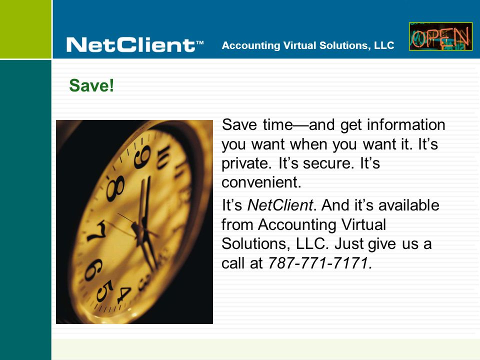 Accounting Virtual Solutions, LLC Save! Save timeand get information you want when you want it. Its private. Its secure. Its convenient. Its NetClient