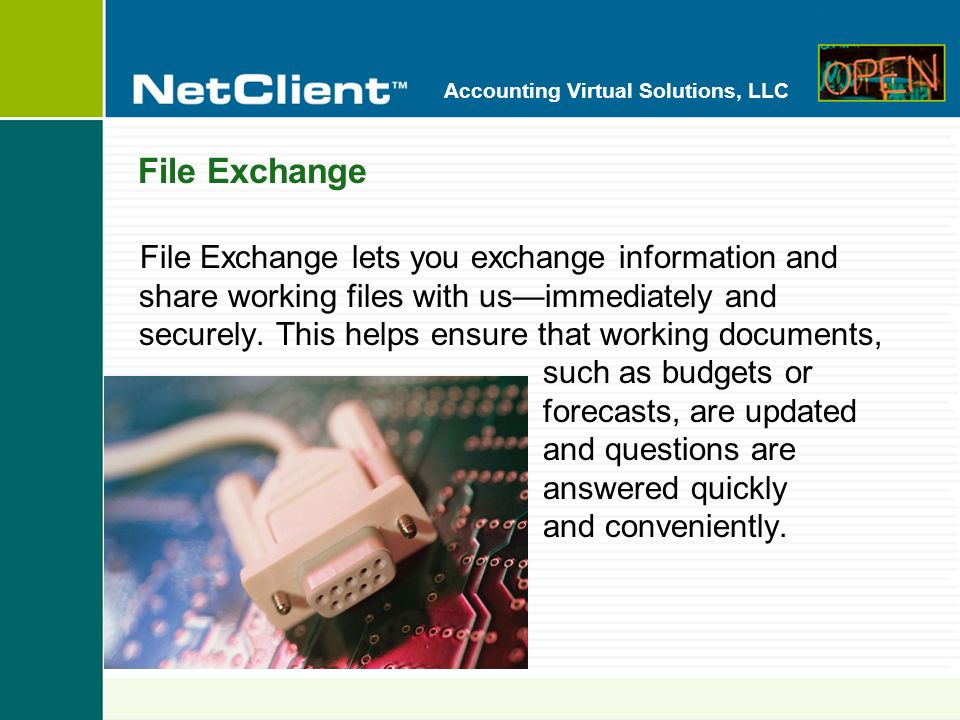 Accounting Virtual Solutions, LLC File Exchange File Exchange lets you exchange information and share working files with usimmediately and securely. T