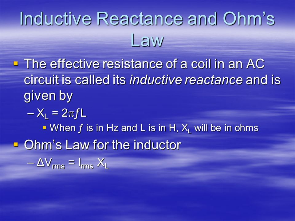 Inductive Reactance and Ohms Law The effective resistance of a coil in an AC circuit is called its inductive reactance and is given by The effective r