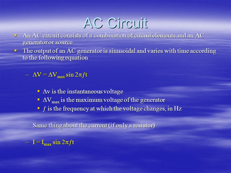 AC Circuit An AC circuit consists of a combination of circuit elements and an AC generator or source An AC circuit consists of a combination of circui