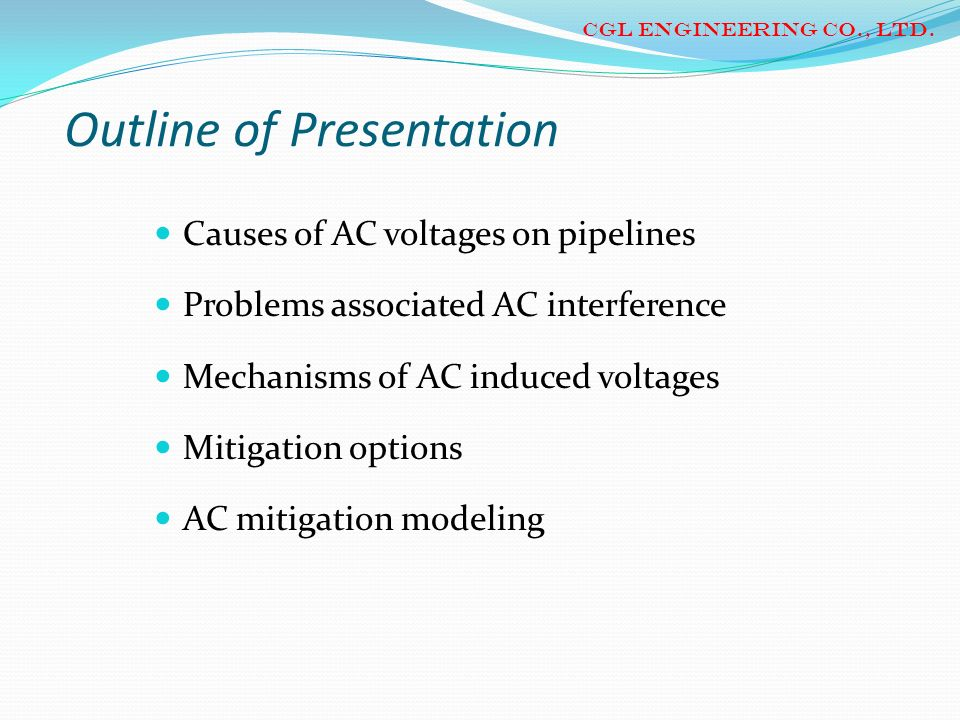 Outline of Presentation Causes of AC voltages on pipelines Problems associated AC interference Mechanisms of AC induced voltages Mitigation options AC