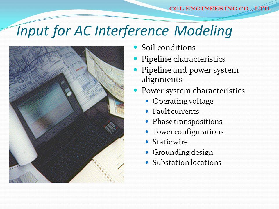 Input for AC Interference Modeling Soil conditions Pipeline characteristics Pipeline and power system alignments Power system characteristics Operatin