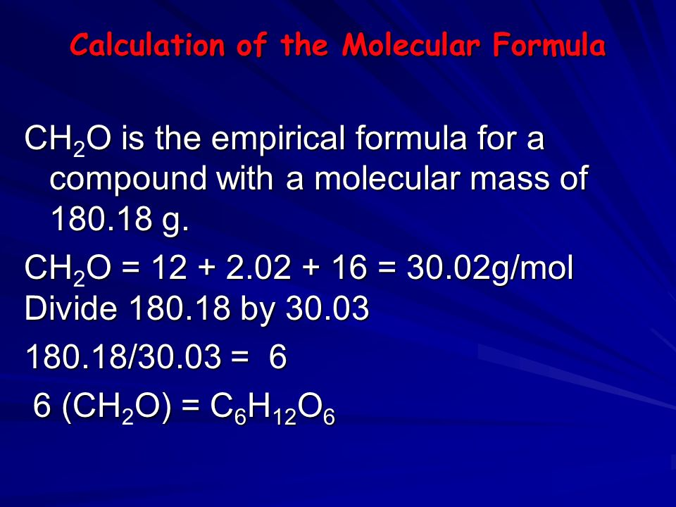 Calculation of the Molecular Formula Molecular formula is actual formula of the compound. To determine the molecular formula from the empirical formul
