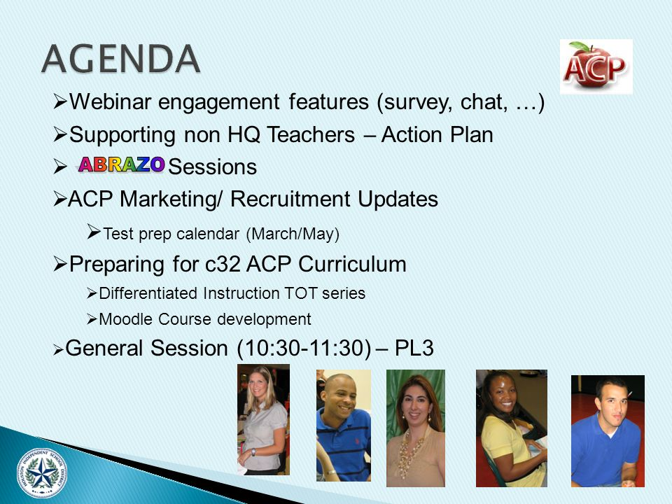 Webinar engagement features (survey, chat, …) Supporting non HQ Teachers – Action Plan Sessions ACP Marketing/ Recruitment Updates Test prep calendar (March/May) Preparing for c32 ACP Curriculum Differentiated Instruction TOT series Moodle Course development General Session (10:30-11:30) – PL3