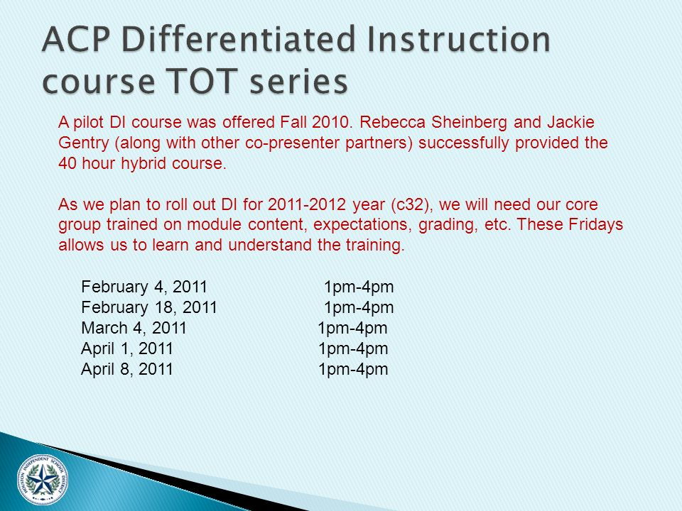 February 4, 2011 1pm-4pm February 18, 2011 1pm-4pm March 4, 2011 1pm-4pm April 1, 2011 1pm-4pm April 8, 2011 1pm-4pm A pilot DI course was offered Fall 2010.