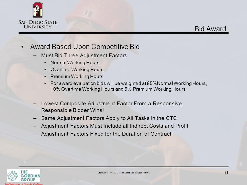 11 Copyright © 2001 The Gordian Group, Inc. all rights reserved Bid Award Award Based Upon Competitive Bid –Must Bid Three Adjustment Factors Normal W