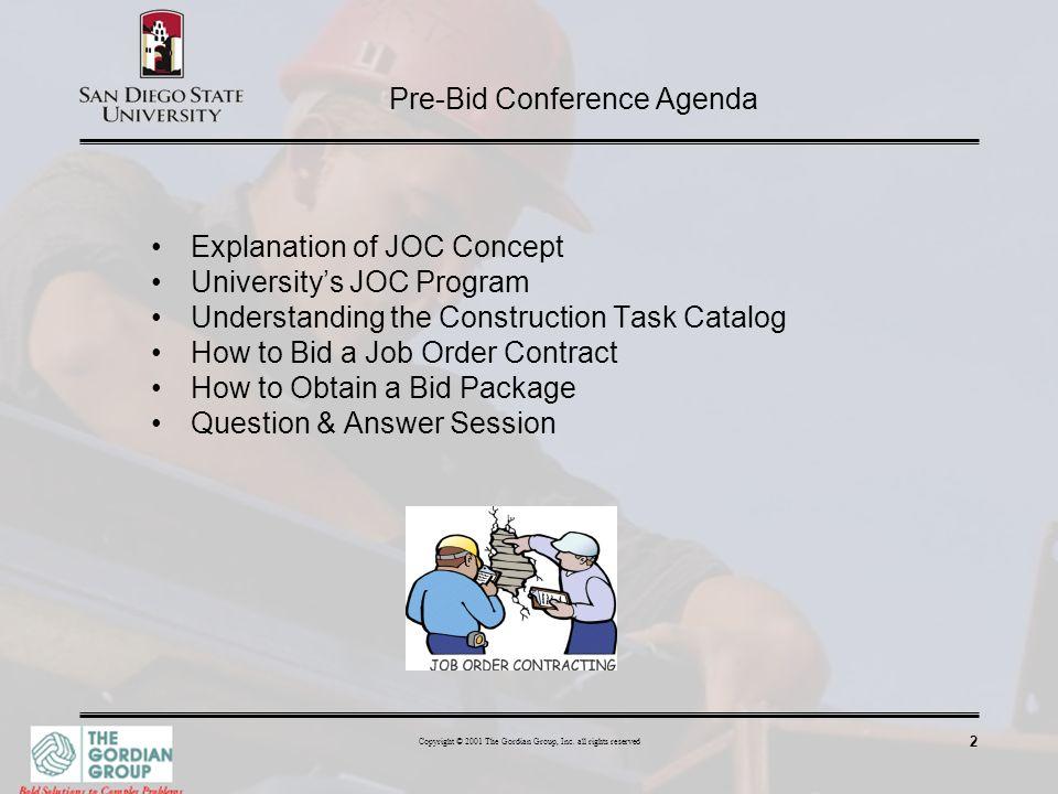 2 Copyright © 2001 The Gordian Group, Inc. all rights reserved Pre-Bid Conference Agenda Explanation of JOC Concept Universitys JOC Program Understand