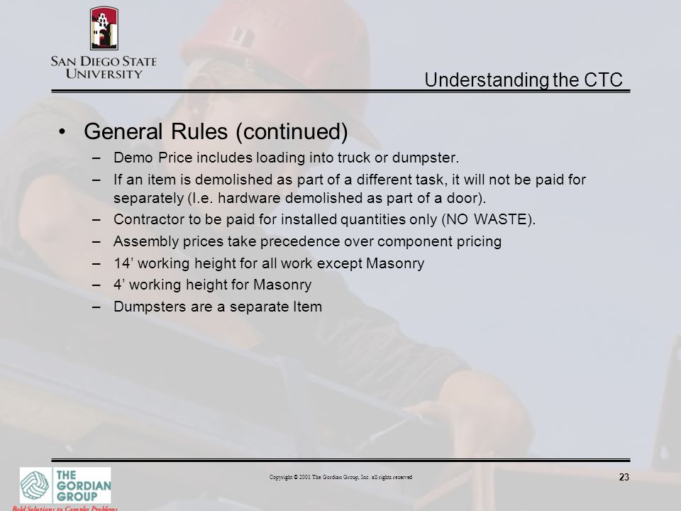 23 Copyright © 2001 The Gordian Group, Inc. all rights reserved General Rules (continued) –Demo Price includes loading into truck or dumpster. –If an