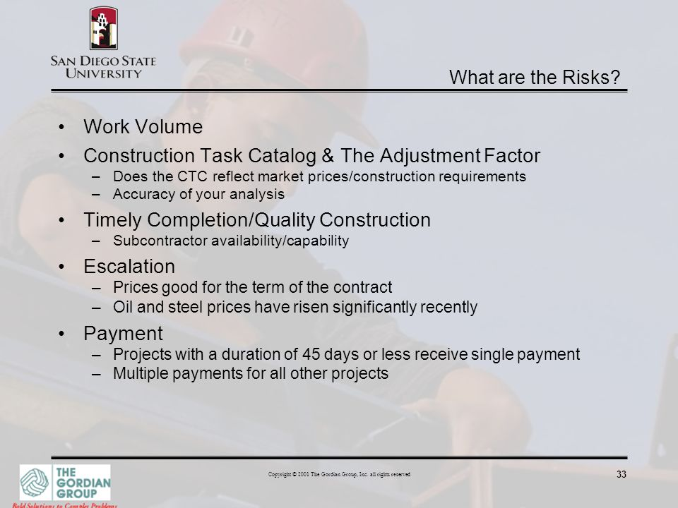 33 Copyright © 2001 The Gordian Group, Inc. all rights reserved What are the Risks? Work Volume Construction Task Catalog & The Adjustment Factor –Doe