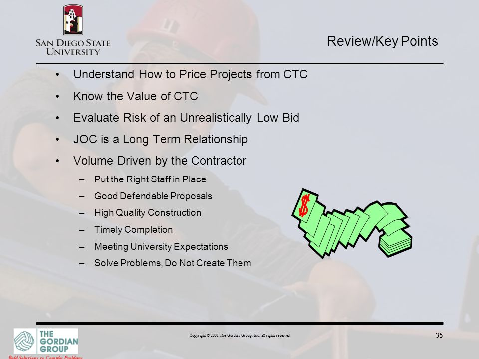 35 Copyright © 2001 The Gordian Group, Inc. all rights reserved Understand How to Price Projects from CTC Know the Value of CTC Evaluate Risk of an Un