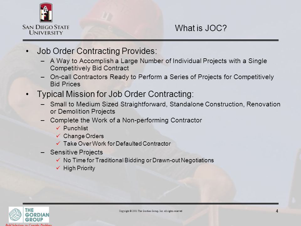 4 Copyright © 2001 The Gordian Group, Inc. all rights reserved What is JOC? Job Order Contracting Provides: –A Way to Accomplish a Large Number of Ind