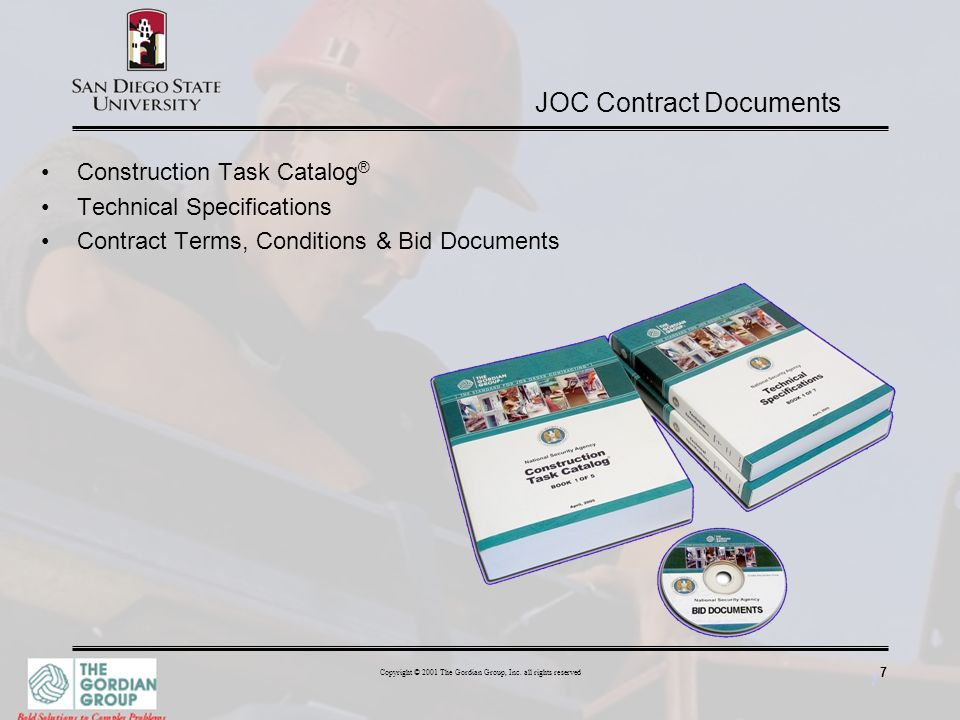 7 Copyright © 2001 The Gordian Group, Inc. all rights reserved 7 JOC Contract Documents Construction Task Catalog ® Technical Specifications Contract