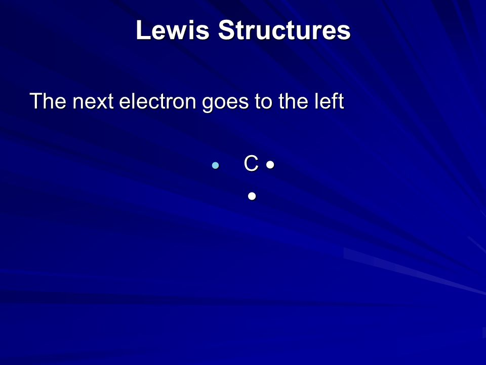 Lewis Structures The next electron goes to the left C C